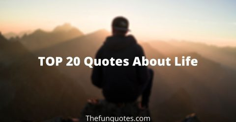 Top 20 Quotes About Life.