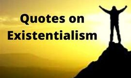 Top 30 inspirational Quotes & Sayings on Existentialism