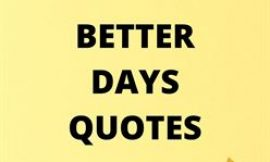 Better Days Sayings and Better Days Quotes | TOP 20 BETTER DAYS QUOTES | Better Days Ahead Quotes To Inspire You
