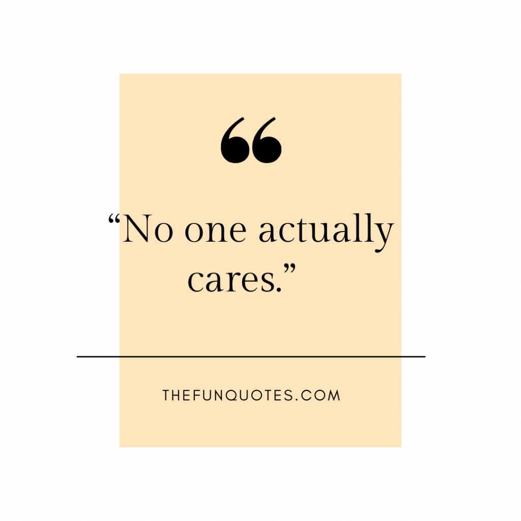 no one cares quotes