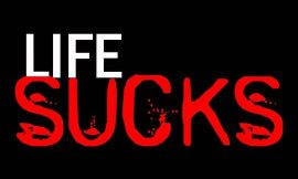 Top 25+ Life Sucks Quotes and Sayings | 26 Unbelievable Best Life Sucks Quotes | Life Sucks Sayings and Quotes | Life Sucks Quotes | thefunquotes.com